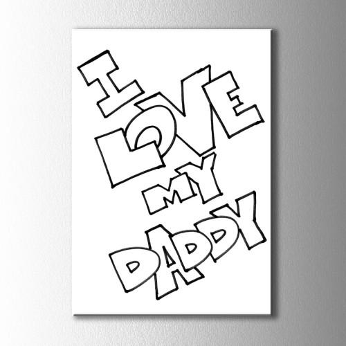 I Love My Daddy Boyama Kanvas Tablo
